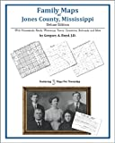 Family Maps of Jones County, Mississippi, Deluxe Edition : With Homesteads, Roads, Waterways, Towns, Cemeteries, Railroads, and More, Boyd, Gregory A., 1420315005