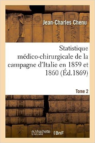Livres Statistique médico-chirurgicale de la campagne d'Italie en 1859 et 1860. Tome 2: : Service des ambulances et des hôpitaux militaires et civils pdf epub
