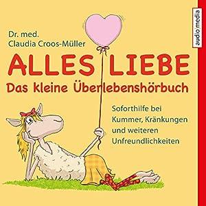 Alles Liebe - Das kleine Überlebenshörbuch Hörbuch