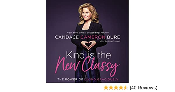Amazon Kind Is The New Classy Audible Audio Edition Candace Cameron Bure Zondervan Books