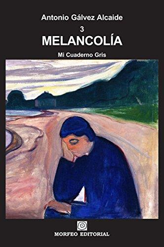 Descargar Libro MelancolÍa: Tercer Tomo De Mi Cuaderno Gris Antonio Gálvez Alcaide