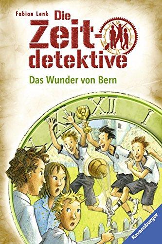 Die Zeitdetektive - Das Wunder von Bern. Krimi zur Fußball-WM. Band 31