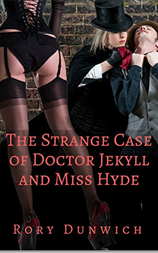 The Strange Case of Dr. Jekyll and Miss Hyde: Salacious Classics