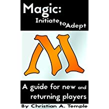 Magic: Initiate to Adept: A guide for new and returning players