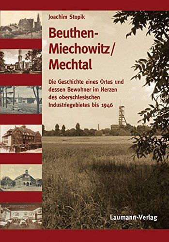 Beuthen-Miechowitz /Mechtal: Die Geschichte eines Ortes und dessen Bewohnerim Herzen des oberschlesischen Industriegebietes bis 1946