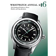Wristwatch Annual 2016: The Catalog of Producers, Prices, Models, and Specifications
