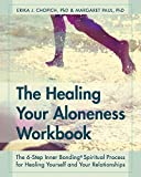 img - for The Healing Your Aloneness Workbook: The 6-Step Inner Bonding Process for Healing Yourself and Your Relationships book / textbook / text book