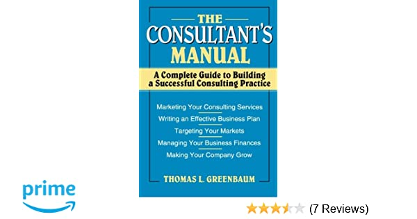 The consultants manual a complete guide to building a successful the consultants manual a complete guide to building a successful consulting practice thomas l greenbaum 9780471008798 amazon books fandeluxe Choice Image