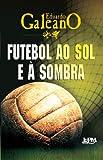 capa de Futebol ao Sol e a Sombra - Formato Convencional