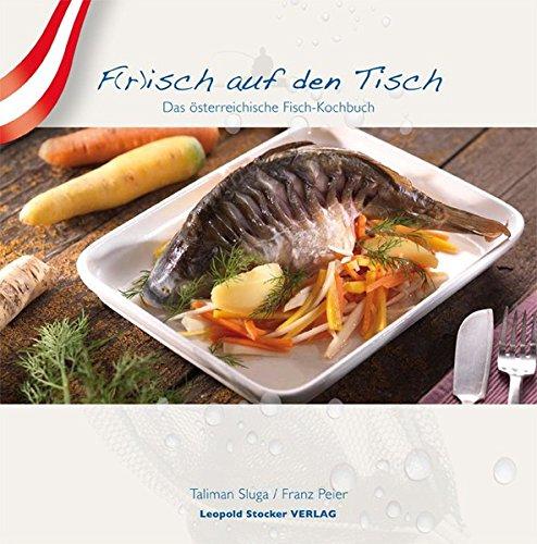F(r)isch auf den Tisch: Das österreichische Fisch-Kochbuch