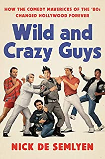 Book Cover: Wild and Crazy Guys: How the Comedy Mavericks of the '80s Changed Hollywood Forever