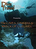 Dive Travel - The Caves, Caverns and Wreck of Cozumel