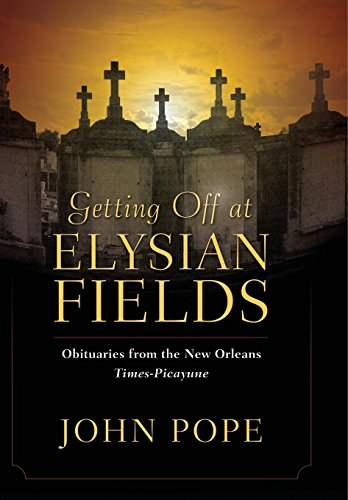 Getting Off at Elysian Fields: Obituaries from the New Orleans Times-Picayune by University Press of Mississippi