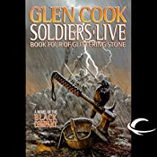 Soldiers Live: Chronicles of the Black Company, Book 10 | Glen Cook
