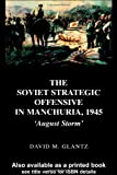 The Soviet Strategic Offensive in Manchuria 1945 - 'August Storm', David M. Glantz, 0714652792
