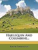 Harlequin and Columbine..., Booth Tarkington, 1275024904