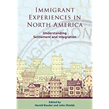 Immigrant Experiences in North America: Understanding Settlement and Integration