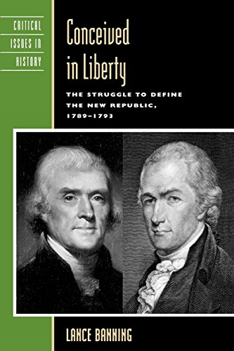 Conceived in Liberty: The Struggle to Define the New Republic, 1789–1793 (Critical Issues in American History)