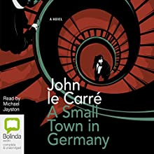 A Small Town in Germany Audiobook by John le Carré Narrated by Michael Jayston