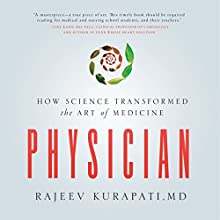 Physician: How Science Transformed the Art of Medicine Audiobook by Rajeev Kurapati MD Narrated by Braden Wright