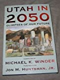 img - for Utah in 2050. Glimpses of Our Future book / textbook / text book