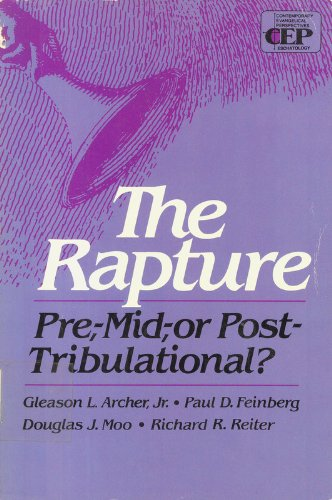 The Rapture: Pre-, Mid-, or Post-Tribulational (Contemporary Evangelical Perspectives. Eschatology)