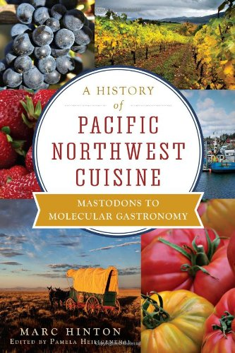 A History of Pacific Northwest Cuisine: Mastodons to Molecular Gastronomy (American Palate) ebook