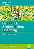 Handbuch Systemisches Coaching: Für Führungskräfte, Berater und Trainer