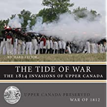 By Richard Feltoe - The Tide of War: The 1814 Invasions of Upper Canada (Upper Canada Preserved ǽƒ_ªƒ_ War of 1812)