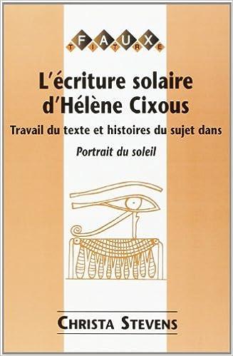Télécharger en ligne L'écriture solaire d'Hélène Cixous: Travail du texte et histoires du sujet dans Portrait du soleil pdf, epub