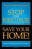 Stop the Foreclosure Save Your Home!, Catherine Gibson McCauley, 1465368906