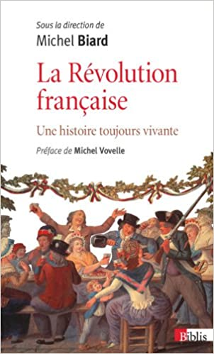Téléchargement gratuit de livres en allemand La Révolution française : Une histoire toujours vivante en français PDF PDB