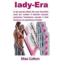 Iady Era: La più grande pillola del sesso femminile usata per trattare il disturbo sessuale, aumentare l'eccitazione sessuale e farla diventare una superdonna nel letto (Italian Edition)