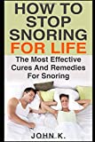 How To Stop Snoring For Life: The Most Effective Cures And Remedies For Snoring