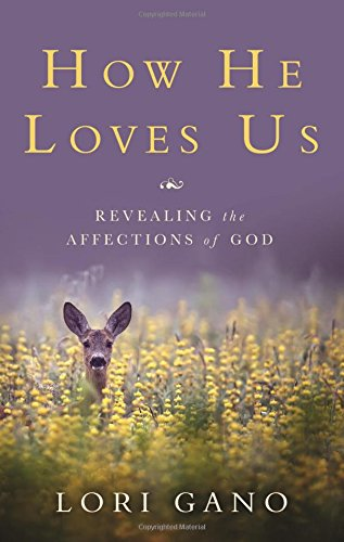 How He Loves Us: Revealing the Affections of God