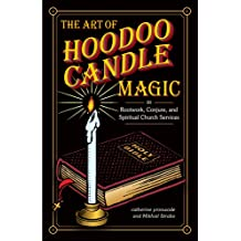 The Art of Hoodoo Candle Magic in Rootwork, Conjure, and Spiritual Church Services