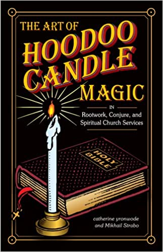 The Art Of Hoodoo Candle Magic In Rootwork Conjure And Spiritual