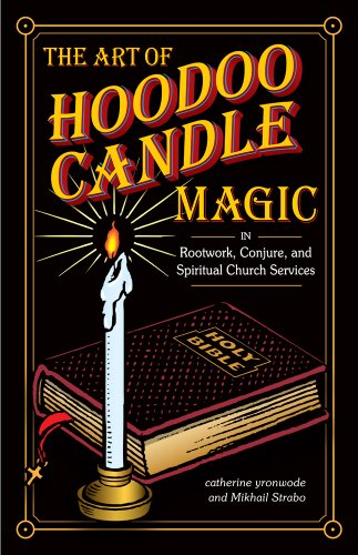 The Art of Hoodoo Candle Magic in Rootwork, Conjure, and Spiritual Church Services ()