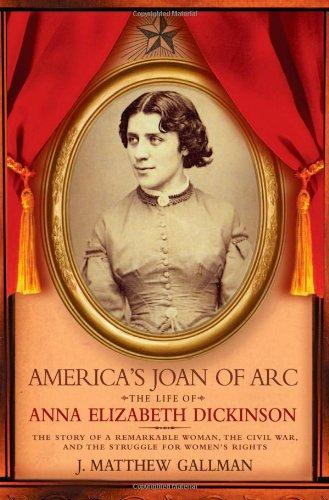 Download America's Joan of Arc: The Life of Anna Elizabeth Dickinson pdf