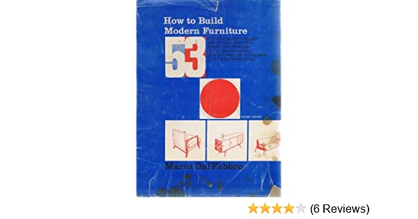 How To Build Modern Furniture: Mario Dal Fabbro: 9780070151758: Amazon.com:  Books