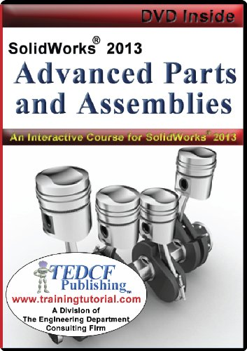 SolidWorks 2013: Advanced Parts and Assemblies by TEDCF Publishing