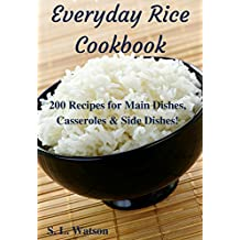 Everyday Rice Cookbook: 200 Recipes for Main Dishes, Casseroles & Side Dishes! (Southern Cooking Recipes Book 32)