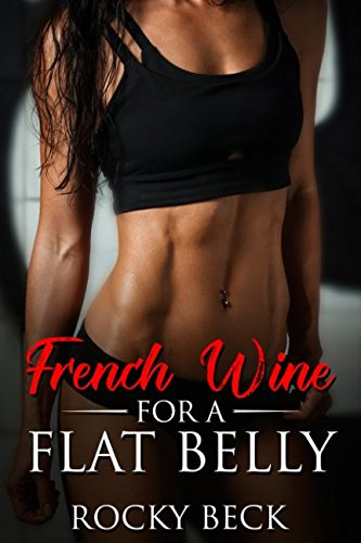 French Wine For a Flat Belly: How do we lose weight in this modern life?