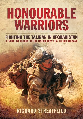 Honourable Warriors: Fighting the Taliban in Afghanistan - A Front-line Account of the British Army's Battle for ()