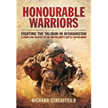 Honourable Warriors: Fighting the Taliban in Afghanistan - A Front-Line Account of the British Army's Battle For Helmand: Fighting the Taliban in Afghanistan - A Front-Line Account of the British Army's Battle For Helmand