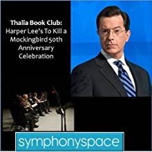 Thalia Book Club: 'To Kill a Mockingbird' 50th Anniversary Celebration - Readings, Discussion and Audience Q&A Speech by  Symphony Space Narrated by Stephen Colbert, Isaiah Sheffer, Jayne Anne Phillips, Mary McDonagh Murphy, Oskar Eustis, Libba Bray, Kurt Andersen