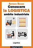 Image de Conoscere la LOGISTICA - Ambito Industriale (Digital Docet - Teacher 2.0) (Italian Edition)