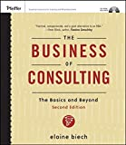 The Business of Consulting, (CD-ROM Included): The Basics and Beyond