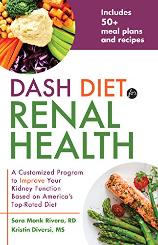 DASH Diet for Renal Health: A Customized Program to Improve Your Kidney Function based on America's Top Rated Diet