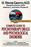 Complete Guide to Psychotherapy Drugs and Psychological Disorders, H. Winter Griffith and Daniel O. Levinson, 0399522786
